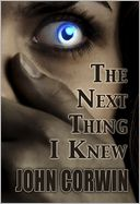 The Next Thing I Knew by John Corwin: NOOK Book Cover