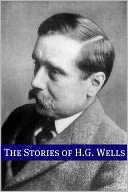 download The Stories of H.G. Wells (Includes biography about the life and times of H.G. Wells) book