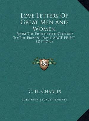 Love Letters of Great Men and Women: From the Eighteenth Century to the Present Day (Large Print Edition)