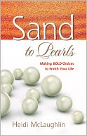 Sand to Pearls, Making Bold Choices to Enrich Your Life by Heidi McLaughlin: NOOK Book Cover