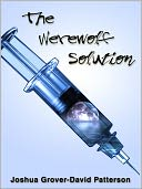 The Werewolf Solution by Joshua Grover-David Patterson: NOOK Book Cover
