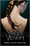 Sweet Venom (Sweet Venom Series #1) by Tera Lynn Childs: NOOK Book Cover