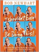 I Shouldn't Even Be Doing This by Bob Newhart: Audio Book Cover