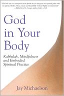 download God in Your Body : Kabbalah, Mindfulness and Embodied Spiritual Practice book