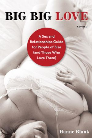 Big Big Love, Revised: A Sex and Relationships Guide for People of Size (