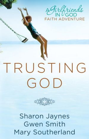 Trusting God: A Girlfriends in God Faith Adventure