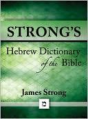 Strong's Hebrew Dictionary of the Bible (with beautiful Hebrew, transliteration, and superior navigation) (originally an appendix to Strong's Exhaustive Concordance) by James Strong: NOOK Book Cover