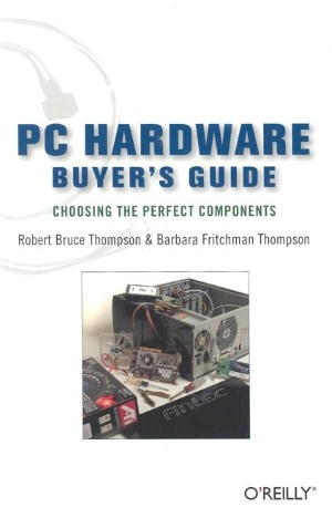 PC Hardware Buyer's Guide Robert Bruce Thompson