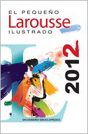 El Pequeno Larousse Ilustrado 2012 by Larousse: Book Cover