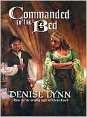 Commanded to His Bed (Harlequin Historical #845) by Denise Lynn: NOOK Book Cover