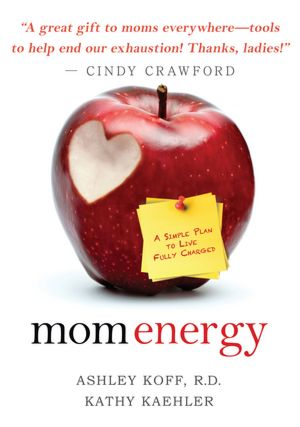 Mom Energy: A Simple Plan to Live Fully Charged