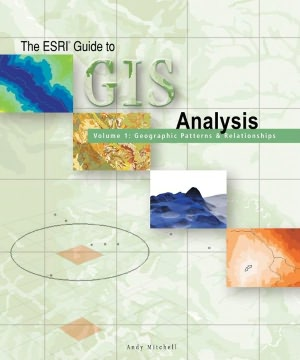 The Esri Guide to GIS Analysis: Volume 1: Geographic Patterns and Relationships