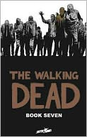 The Walking Dead, Book Seven, Vol. 7 by Robert Kirkman: Book Cover