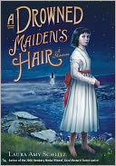 A Drowned Maiden's Hair by Laura Amy Schlitz: NOOK Book Cover