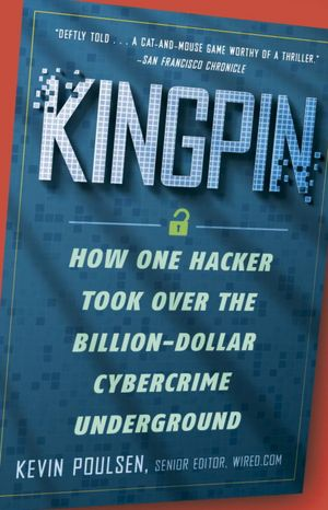 Books as pdf for download Kingpin: How One Hacker Took Over the Billion-Dollar Cybercrime Underground (English literature) 9780307588692 by Kevin Poulsen