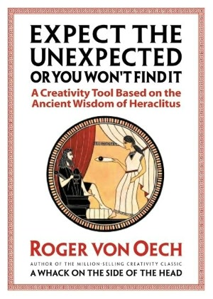 Ebook for itouch free download Expect the Unexpected or You Won't Find It: A Creativity Tool Based on the Ancient Wisdom of Heraclitus in English
