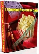 download Your Favorite, Delicious & Mouth-watering - 37 Gourmet Popcorn Recipes book