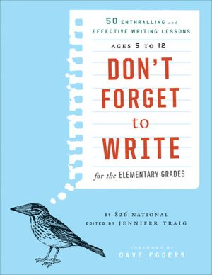 Don't Forget to Write for the Elementary Grades 50 Enthralling and Effective Writing Lessons Ages 5 to 12 cover