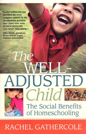 The Well Adjusted Child The Social Benefits of Homeschooling cover
