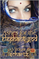 Ashes for the Elephant Gods by Vijaya Schartz: NOOK Book Cover