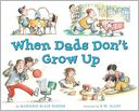 When Dads Don't Grow Up by Marjorie Blain Parker: Book Cover