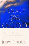 I Exalt You, O God: Encountering His Greatness in Your Private Worship
