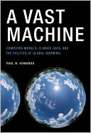 download A Vast Machine : Computer Models, Climate Data, and the Politics of Global Warming book