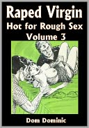 Raped Virgin: Hot for Rough Sex Volume 3