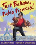 Just Behave, Pablo Picasso! by Jonah Winter: Book Cover