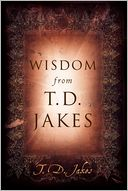 Wisdom from T.D. Jakes by T. D. Jakes: NOOK Book Cover