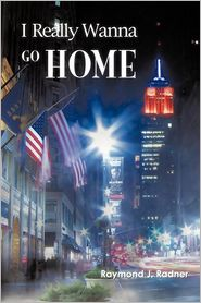 I Really Wanna Go Home by Raymond J. Radner: Book Cover