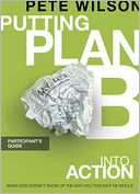 Putting Plan B Into Action Participant's Guide by Pete Wilson: NOOK Book Cover