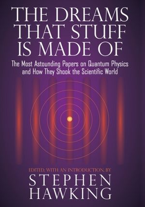 Free downloadable books pdf The Dreams That Stuff Is Made Of: The Most Astounding Papers of Quantum Physics--and How They Shook the Scientific World in English 9780762434343  by Stephen Hawking