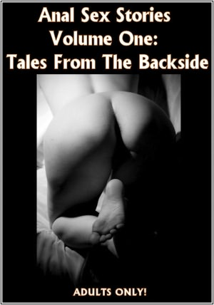 Anal Sex Stories Volume One: Tales From The Backside OPEN READER. nookbook