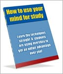 download How to Use Your Mind for Study - Learn the Techniques Straight A Students are Using Everyday to Get an Unfair Advantage Over You! book