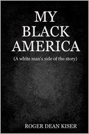 My Black America by Roger Dean Kiser: NOOK Book Cover