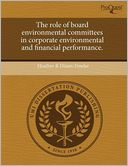 The Role Of Board Environmental Committees In Corporate Environmental And Financial Performance. by Heather R Dixon-Fowler: Book Cover