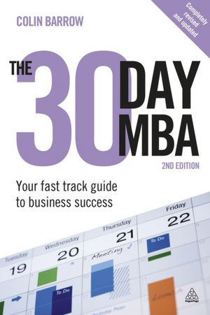 The 30 Day MBA: Your Fast Track Guide to Business Success