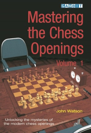 Mastering the Chess Openings, Volume 1: Unraveling the Mysteries of the Modern Chess Openings