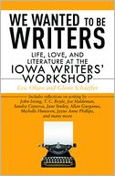 download We Wanted to be Writers : Life, Love, and Literature at the Iowa Writers' Workshop book
