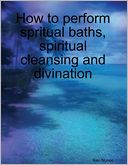 How to Perform Spritual Baths, Spiritual Cleansing and Divination
