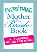 download The Everything Mother of the Bride Book : A survival guide for mom! book