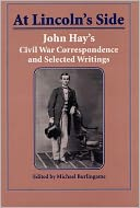 download At Lincoln's Side : John Hay's Civil War Correspondence and Selected Writings book
