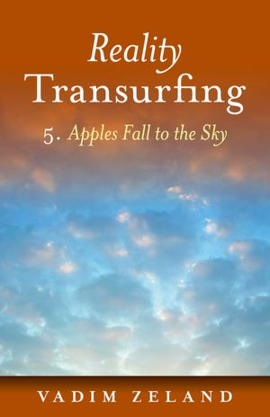 Download free ebooks on pdf Reality Transurfing 5: Apples Fall to the Sky in English ePub 9781846946608 by Vadim Zeland