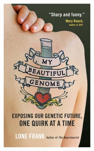 Free audio books online downloads My Beautiful Genome: Exposing Our Genetic Future, One Quirk at a Time 9781851688333 in English by Lone Frank