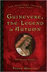 Guinevere, the Legend in Autumn: Book Three of the Guinevere Trilogy by Persia Woolley: Book Cover