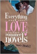 Everything I Know about Love I Learned from Romance Novels by Sarah Wendell: NOOK Book Cover