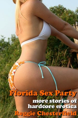 Florida Sex Party: More Stories of Hardcore Erotica. nookbook