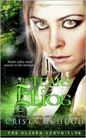 The Tears of Elios: The Elgean Chronicles by Crista McHugh: Book Cover
