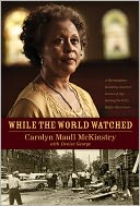 While the World Watched by Carolyn Maull McKinstry: NOOK Book Cover